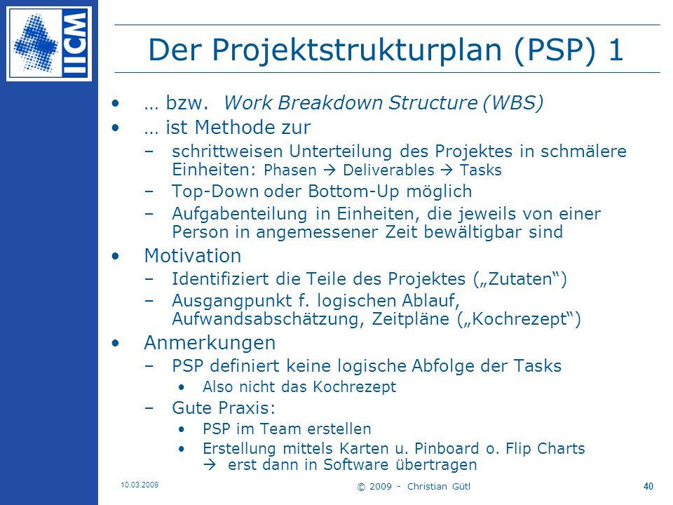 © 2009 - Christian Gütl 10.03.2009 41 Der Projektstrukturplan (PSP) 2 Beispiel (nach [Kapur 2005]) –Sales Training Program –Hier Top-Down Variante Vorgehensschritte 1.Projekt in Phasen unterteilen