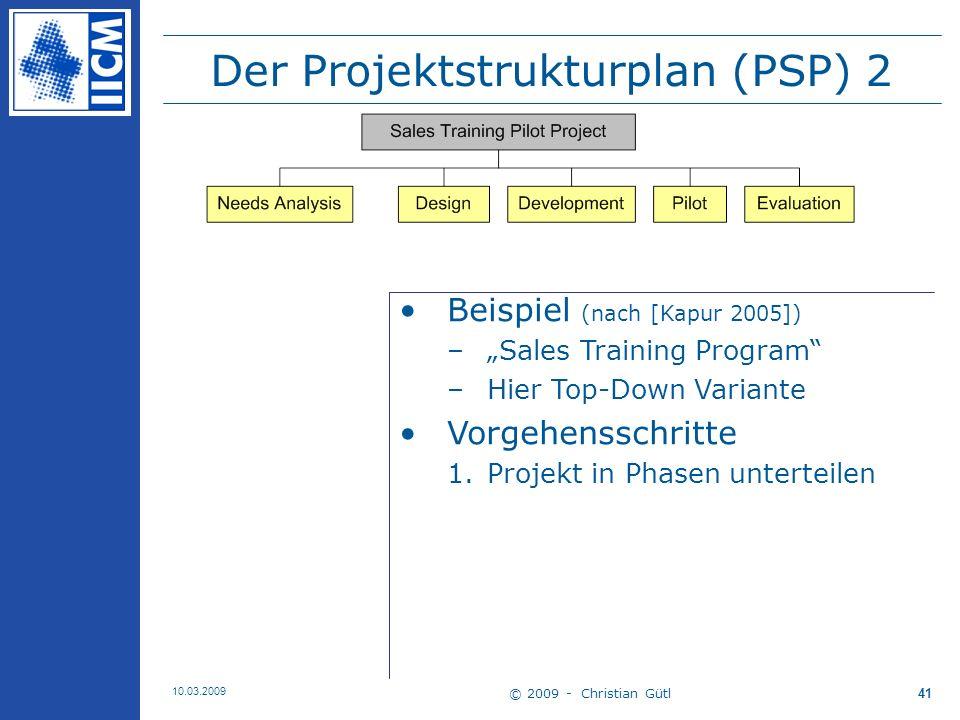 © 2009 - Christian Gütl 10.03.2009 42 Der Projektstrukturplan (PSP) 3 Vorgehensschritte (ff) 2.Deliverables identifizieren und den Phasen zuordnen –Auftretende Fragen, Probleme u.
