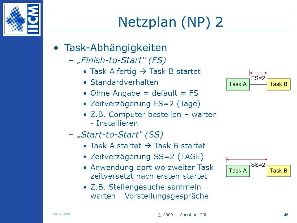 © 2009 - Christian Gütl 10.03.2009 47 Netzplan (NP) 3 Task-Abhängigkeiten (ff) –Finish-to-Finish (FF) Task A fertig Task B fertig Zeitverzögerung FF=2 (TAGE) Z.B.
