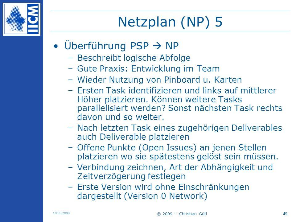 © 2009 - Christian Gütl 10.03.2009 50 Netzplan (NP) 6 Weiterführung Beispiel –Erweiterung um IDs –Überführung Projektstruktur in Netzplan D … Deliverables OI … Open Issues (bis zu diesem Punkt muss OI gelöst sein)