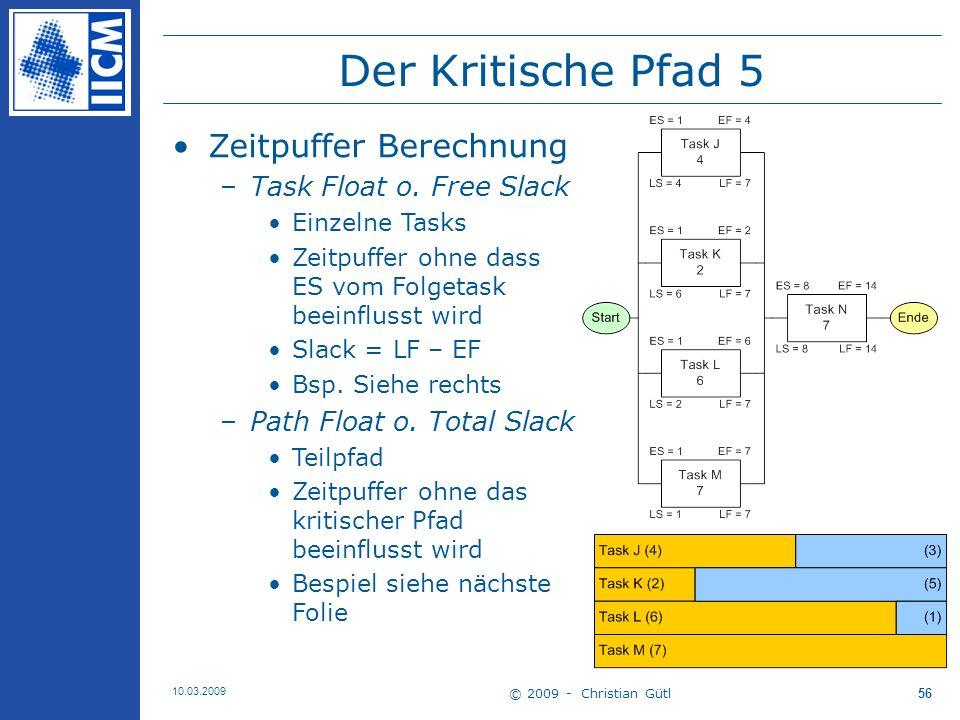 © 2009 - Christian Gütl 10.03.2009 57 Der Kritische Pfad 6 Path Float für unteren Teilpfad –Task D und E 3 Zeiteinheiten