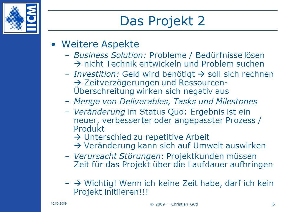 © 2009 - Christian Gütl 10.03.2009 7 Das Projekt 3 Wann wird Arbeit zu einem Projekt.