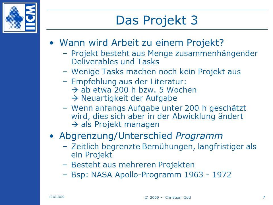 © 2009 - Christian Gütl 10.03.2009 8 Projektmanagement 1 Definitionen [Wikipedia] –… Gesamtheit von Führungsaufgaben, -organisation, -techniken und -mitteln für die Abwicklung eines Projektes.