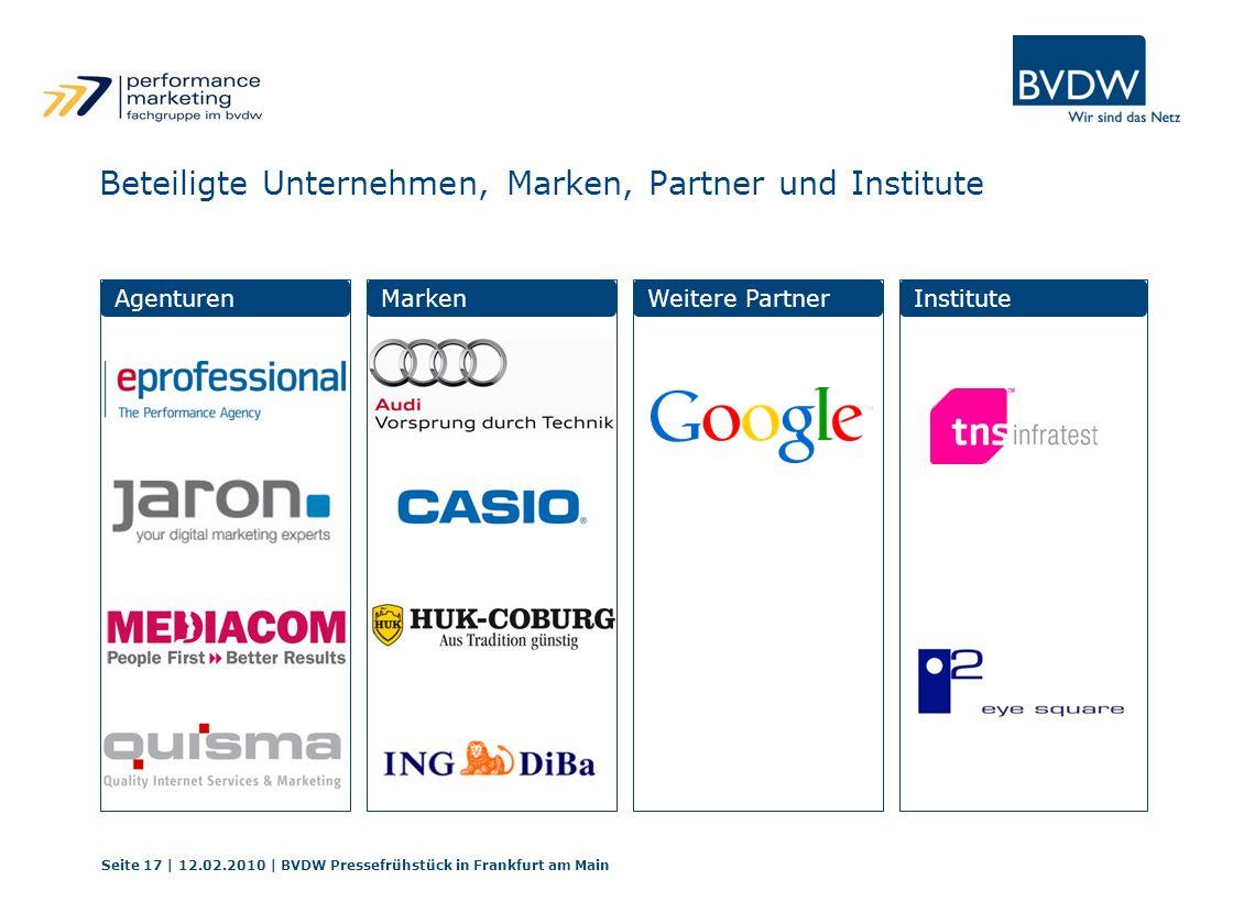 Beteiligte Unternehmen, Marken, Partner und Institute Seite 17 | 12.02.2010 | BVDW Pressefrühstück in Frankfurt am Main AgenturenMarkenWeitere Partner