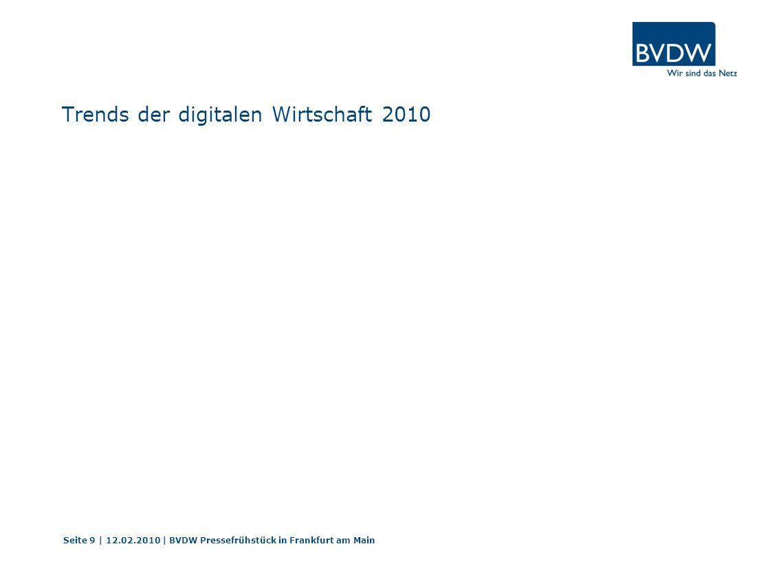 Trends der digitalen Wirtschaft 2010 Seite 9 | 12.02.2010 | BVDW Pressefrühstück in Frankfurt am Main