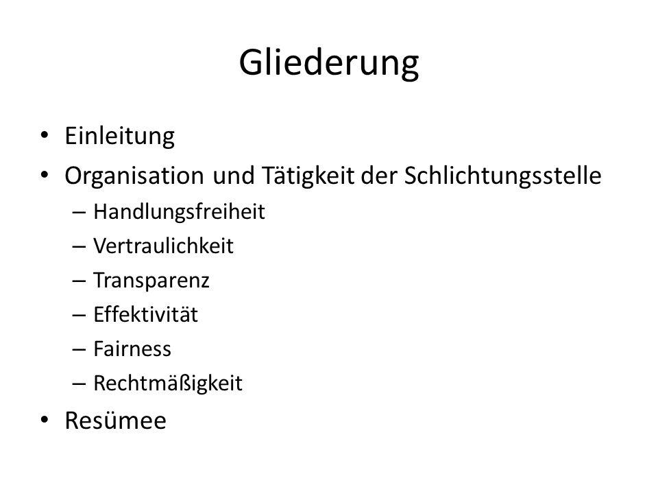 Gliederung Einleitung Organisation und Tätigkeit der Schlichtungsstelle – Handlungsfreiheit – Vertraulichkeit – Transparenz – Effektivität – Fairness