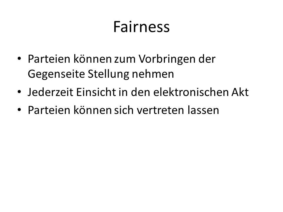 Fairness Parteien können zum Vorbringen der Gegenseite Stellung nehmen Jederzeit Einsicht in den elektronischen Akt Parteien können sich vertreten lassen