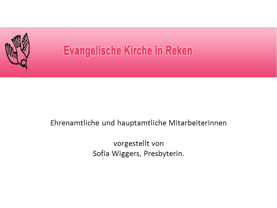 Ehrenamtliche und hauptamtliche MitarbeiterInnen vorgestellt von Sofia Wiggers, Presbyterin.