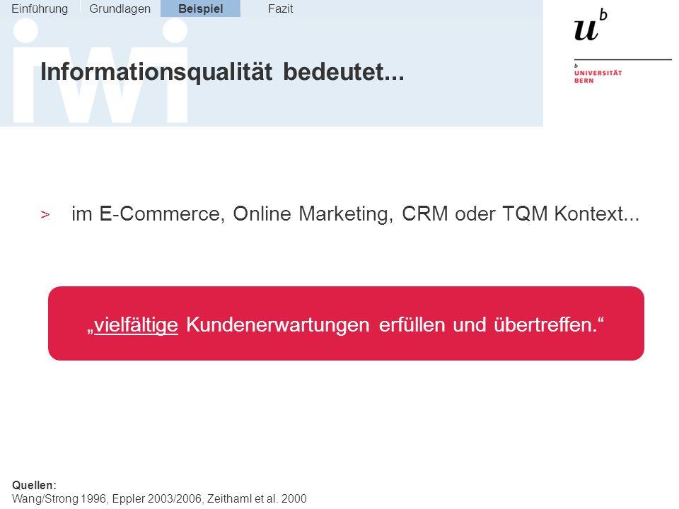 Informationsqualität bedeutet... > im E-Commerce, Online Marketing, CRM oder TQM Kontext... Quellen: Wang/Strong 1996, Eppler 2003/2006, Zeithaml et a