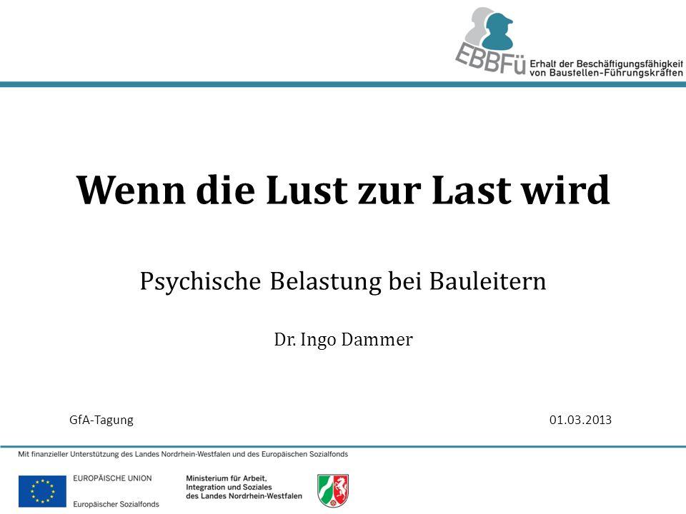 1/33 Wenn die Lust zur Last wird Psychische Belastung bei Bauleitern Dr. Ingo Dammer GfA-Tagung01.03.2013