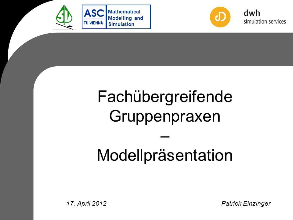 Mathematical Modelling and Simulation Fachübergreifende Gruppenpraxen – Modellpräsentation Patrick Einzinger17.