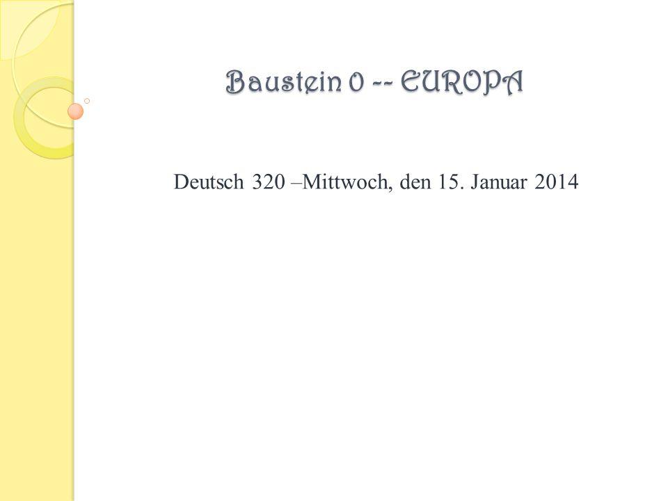 Baustein 0 -- EUROPA Deutsch 320 –Mittwoch, den 15. Januar 2014