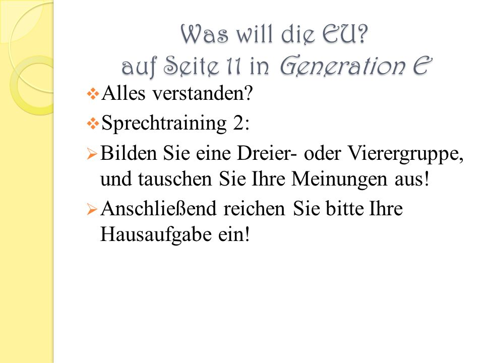 Was will die EU? auf Seite 11 in Generation E Alles verstanden? Sprechtraining 2: Bilden Sie eine Dreier- oder Vierergruppe, und tauschen Sie Ihre Mei
