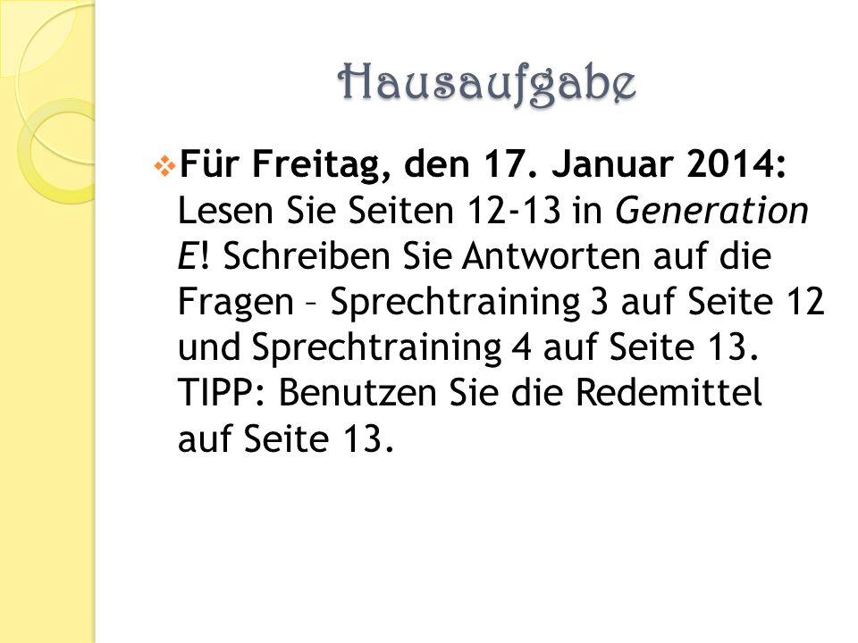 Hausaufgabe Für Freitag, den 17.Januar 2014: Lesen Sie Seiten 12-13 in Generation E.