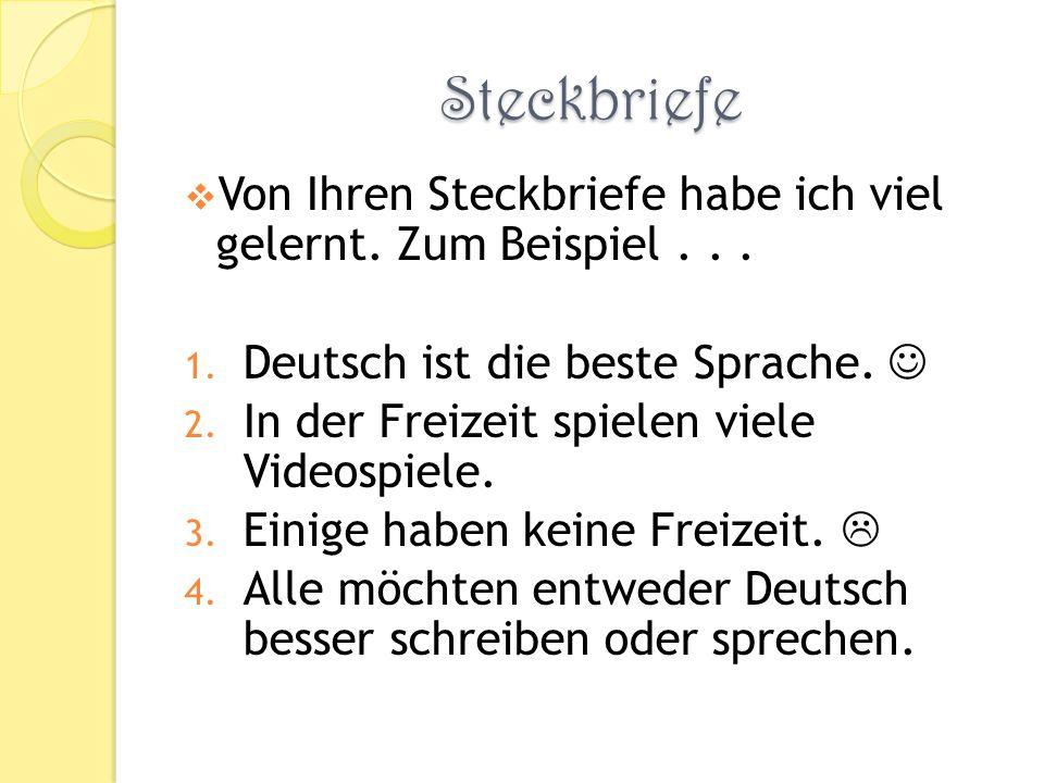 Steckbriefe Von Ihren Steckbriefe habe ich viel gelernt. Zum Beispiel... 1. Deutsch ist die beste Sprache. 2. In der Freizeit spielen viele Videospiel