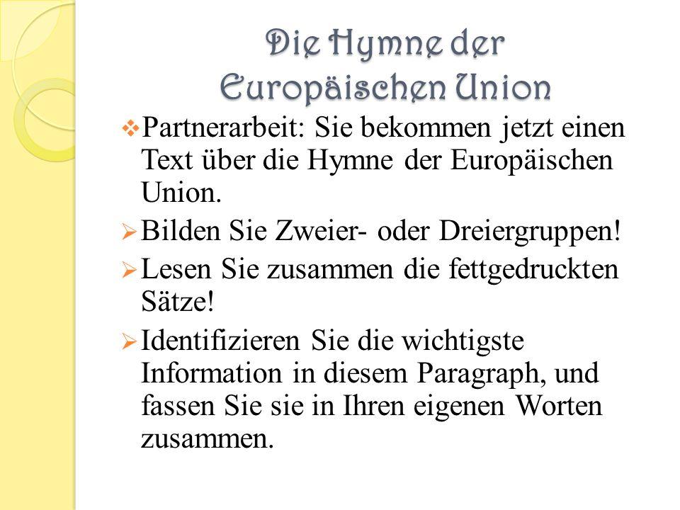 Die Hymne der Europäischen Union Partnerarbeit: Sie bekommen jetzt einen Text über die Hymne der Europäischen Union. Bilden Sie Zweier- oder Dreiergru