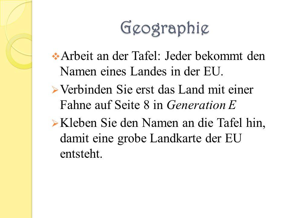 Geographie Arbeit an der Tafel: Jeder bekommt den Namen eines Landes in der EU. Verbinden Sie erst das Land mit einer Fahne auf Seite 8 in Generation