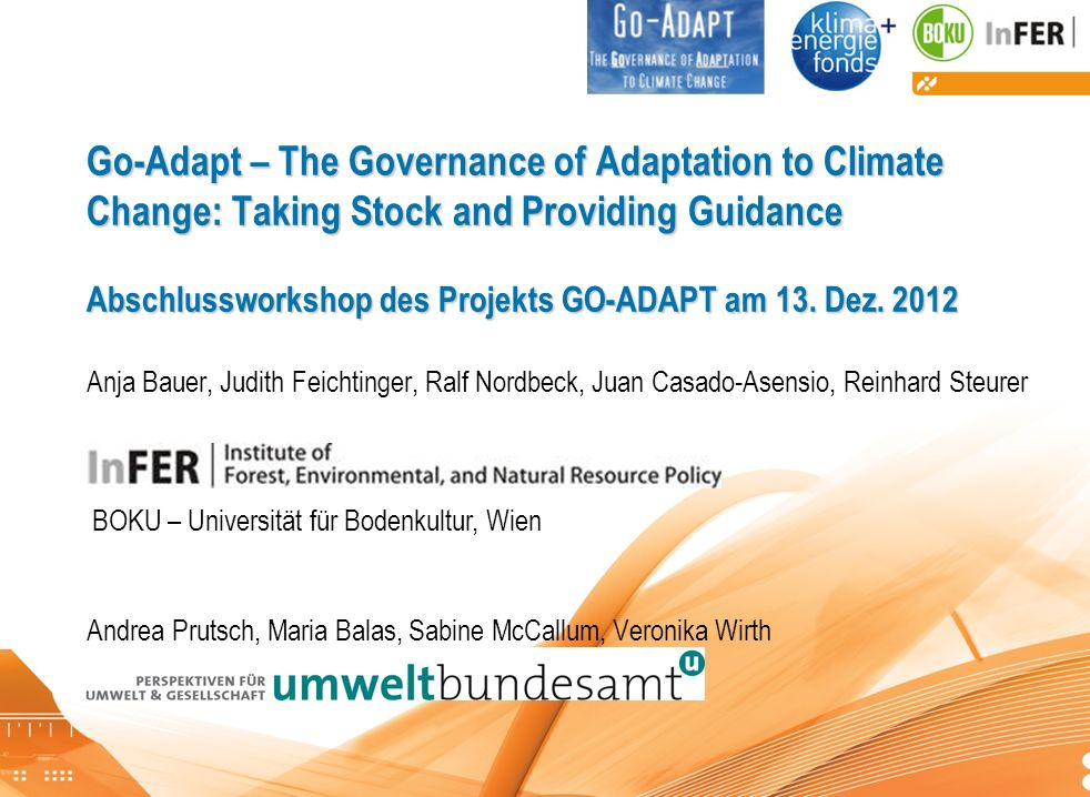 Go-Adapt Abschlussworkshop Go-Adapt – The Governance of Adaptation to Climate Change: Taking Stock and Providing Guidance Abschlussworkshop des Projek