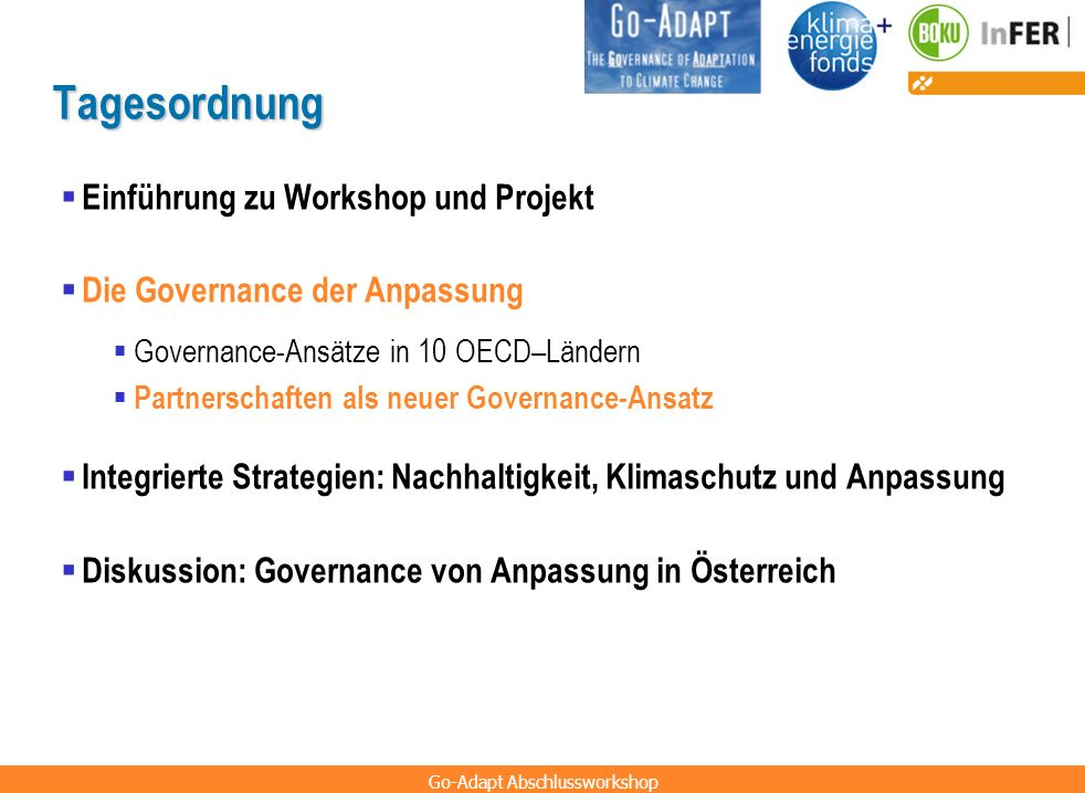 Go-Adapt Abschlussworkshop Tagesordnung Einführung zu Workshop und Projekt Die Governance der Anpassung Governance-Ansätze in 10 OECD–Ländern Partners