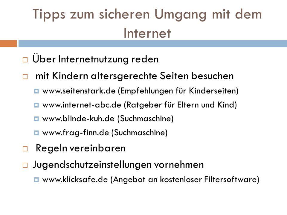 Tipps zum sicheren Umgang mit dem Internet Über Internetnutzung reden mit Kindern altersgerechte Seiten besuchen www.seitenstark.de (Empfehlungen für