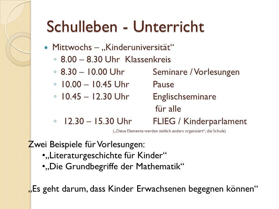 Schulleben - Unterricht Mittwochs – Kinderuniversität 8.00 – 8.30 Uhr Klassenkreis 8.30 – 10.00 Uhr Seminare / Vorlesungen 10.00 – 10.45 Uhr Pause 10.