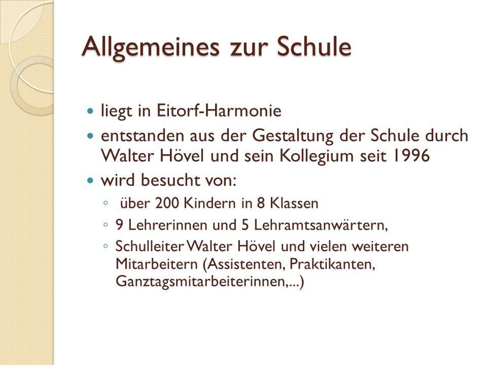 Allgemeines zur Schule liegt in Eitorf-Harmonie entstanden aus der Gestaltung der Schule durch Walter Hövel und sein Kollegium seit 1996 wird besucht von: über 200 Kindern in 8 Klassen 9 Lehrerinnen und 5 Lehramtsanwärtern, Schulleiter Walter Hövel und vielen weiteren Mitarbeitern (Assistenten, Praktikanten, Ganztagsmitarbeiterinnen,...)