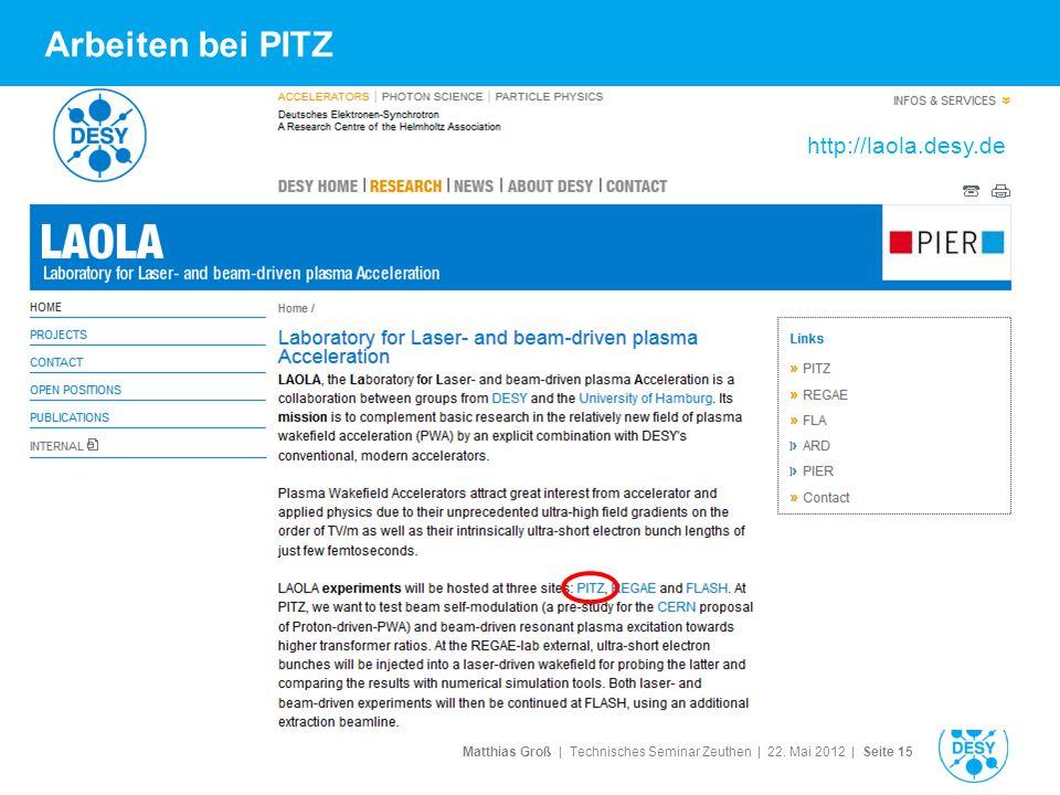 Matthias Groß | Technisches Seminar Zeuthen | 22. Mai 2012 | Seite 15 Arbeiten bei PITZ http://laola.desy.de