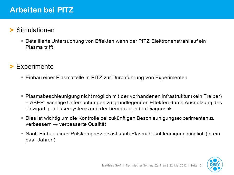 Matthias Groß | Technisches Seminar Zeuthen | 22. Mai 2012 | Seite 16 Arbeiten bei PITZ > Simulationen Detaillierte Untersuchung von Effekten wenn der