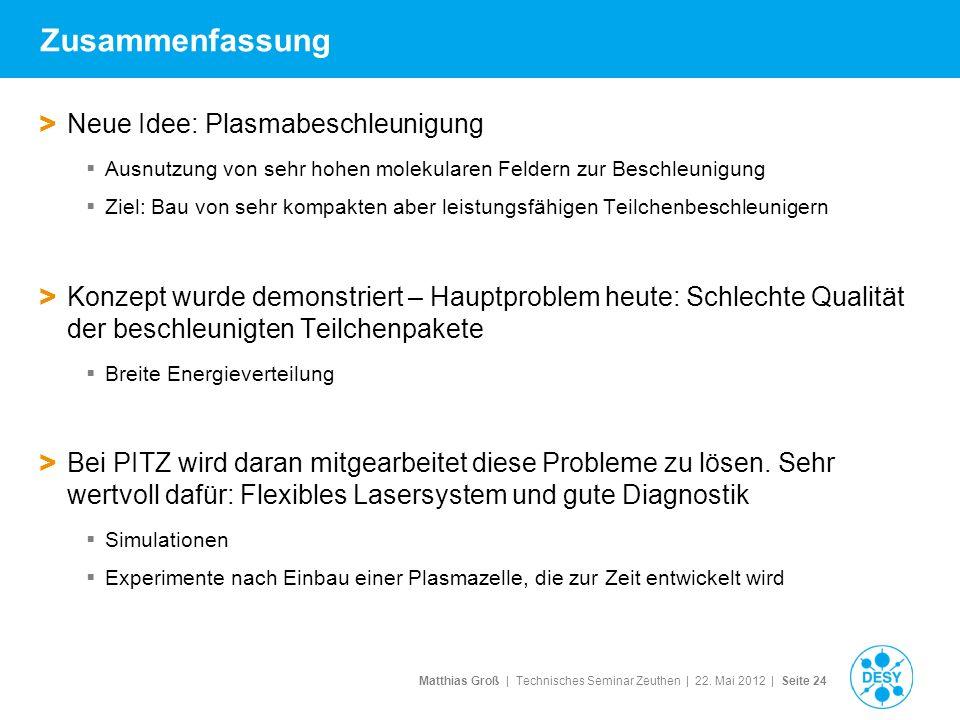 Matthias Groß | Technisches Seminar Zeuthen | 22. Mai 2012 | Seite 24 Zusammenfassung > Neue Idee: Plasmabeschleunigung Ausnutzung von sehr hohen mole