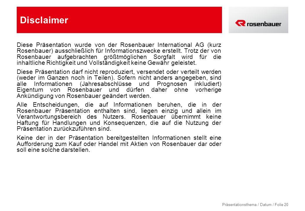 Präsentationsthema / Datum / Folie 20 Disclaimer Diese Präsentation wurde von der Rosenbauer International AG (kurz Rosenbauer) ausschließlich für Informationszwecke erstellt.