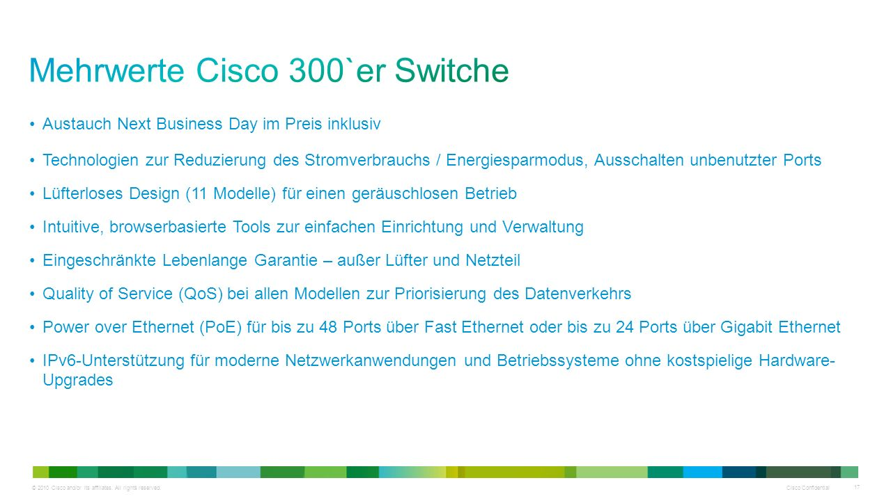 © 2010 Cisco and/or its affiliates. All rights reserved. Cisco Confidential 17 Austauch Next Business Day im Preis inklusiv Technologien zur Reduzieru