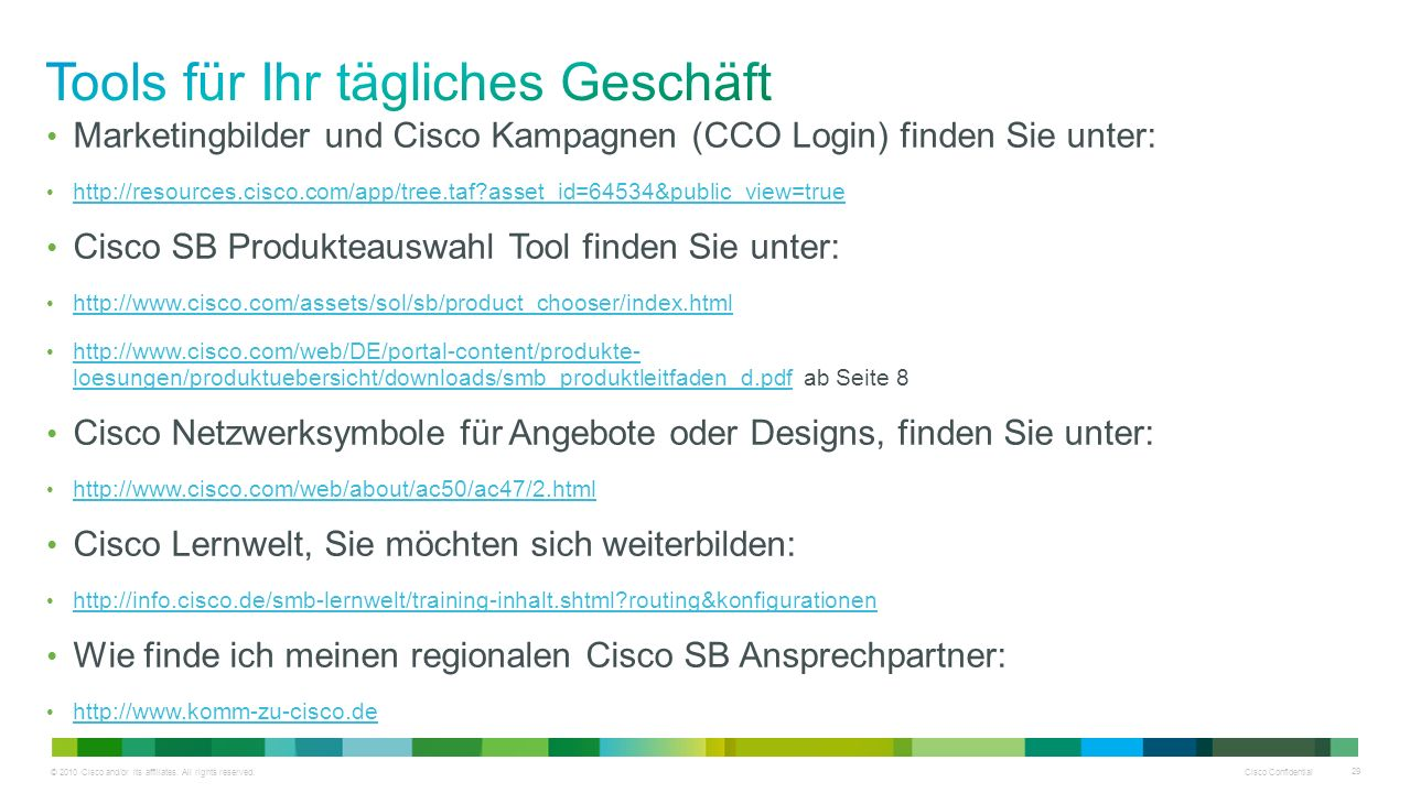 © 2010 Cisco and/or its affiliates. All rights reserved. Cisco Confidential 29 Marketingbilder und Cisco Kampagnen (CCO Login) finden Sie unter: http:
