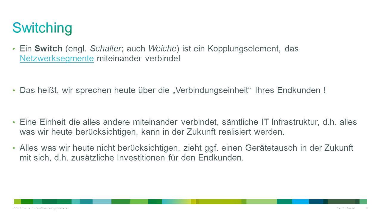 © 2010 Cisco and/or its affiliates. All rights reserved. Cisco Confidential 6 Ein Switch (engl. Schalter; auch Weiche) ist ein Kopplungselement, das N