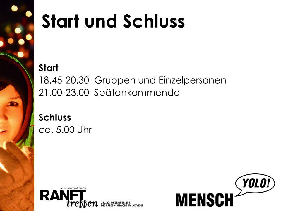 Start und Schluss Start 18.45-20.30Gruppen und Einzelpersonen 21.00-23.00Spätankommende Schluss ca.