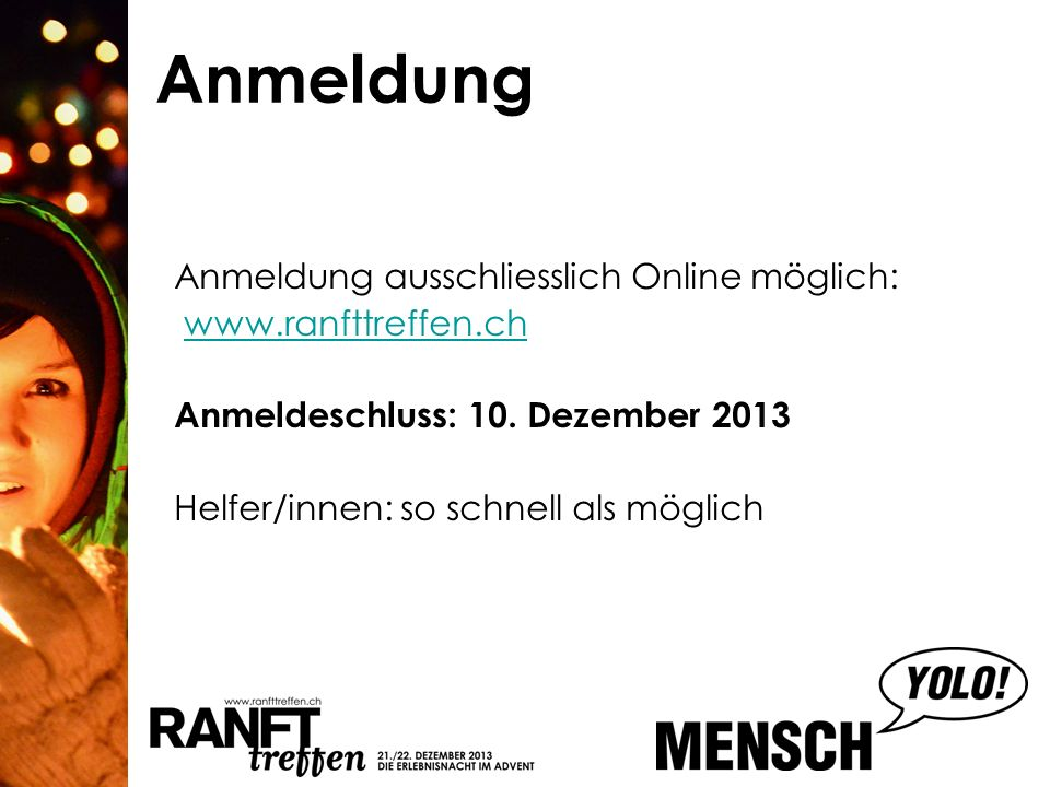 Anmeldung Anmeldung ausschliesslich Online möglich: www.ranfttreffen.ch Anmeldeschluss: 10. Dezember 2013 Helfer/innen: so schnell als möglich