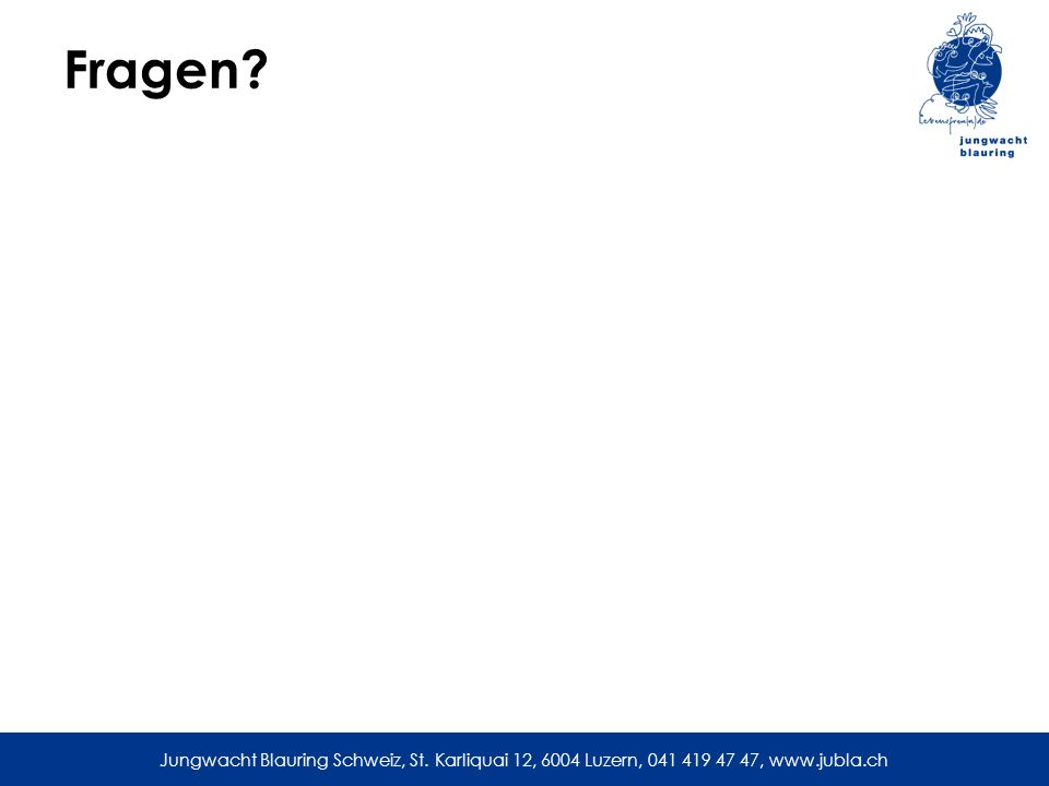 Jungwacht Blauring Schweiz, St. Karliquai 12, 6004 Luzern, 041 419 47 47, www.jubla.ch Fragen?