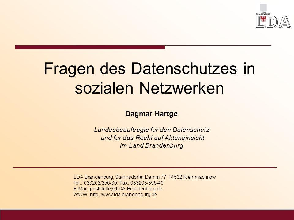 Fragen des Datenschutzes in sozialen Netzwerken Dagmar Hartge Landesbeauftragte für den Datenschutz und für das Recht auf Akteneinsicht Im Land Brande