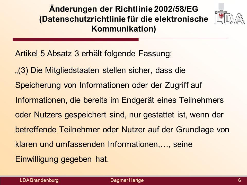 Dagmar Hartge Änderungen der Richtlinie 2002/58/EG (Datenschutzrichtlinie für die elektronische Kommunikation) Artikel 5 Absatz 3 erhält folgende Fass