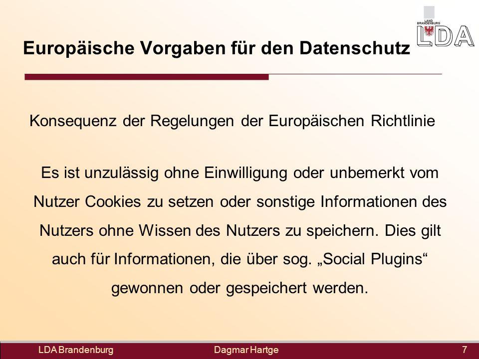 Dagmar Hartge Europäische Vorgaben für den Datenschutz Konsequenz der Regelungen der Europäischen Richtlinie Es ist unzulässig ohne Einwilligung oder unbemerkt vom Nutzer Cookies zu setzen oder sonstige Informationen des Nutzers ohne Wissen des Nutzers zu speichern.