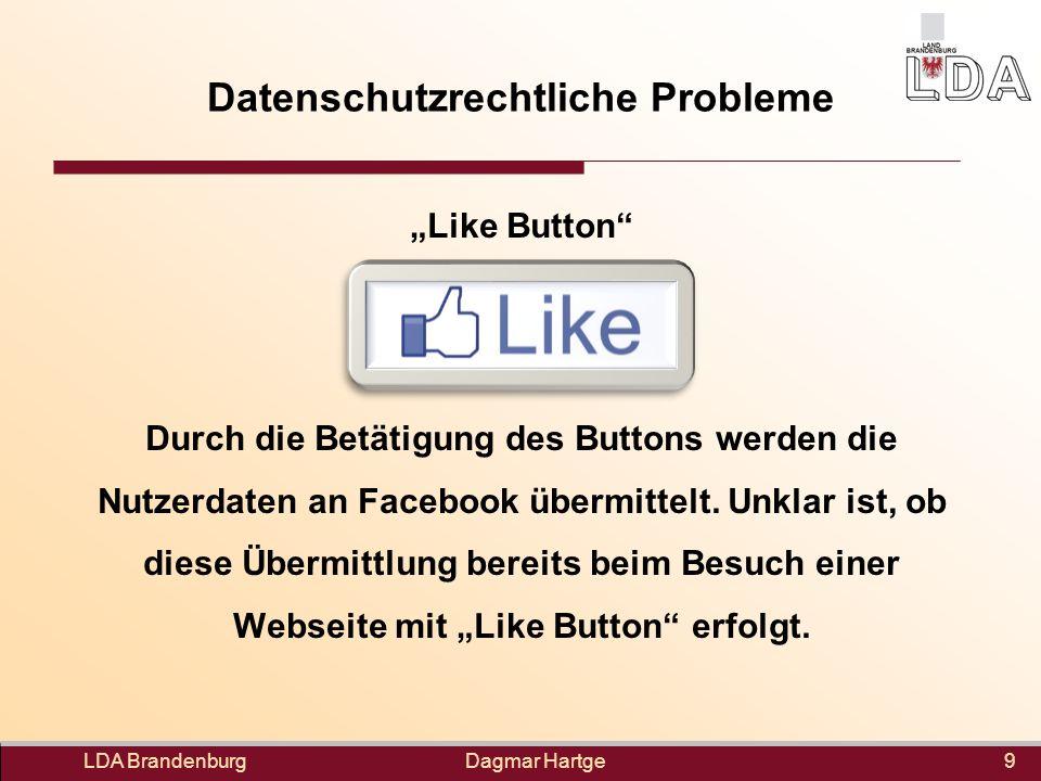 Dagmar Hartge Datenschutzrechtliche Probleme Like Button Durch die Betätigung des Buttons werden die Nutzerdaten an Facebook übermittelt. Unklar ist,