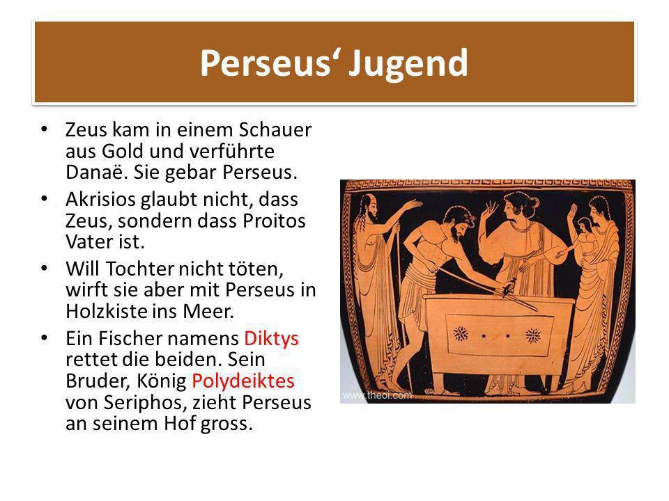 Perseus Jugend Zeus kam in einem Schauer aus Gold und verführte Danaë. Sie gebar Perseus. Akrisios glaubt nicht, dass Zeus, sondern dass Proitos Vater