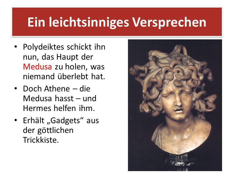 Ein leichtsinniges Versprechen Polydeiktes schickt ihn nun, das Haupt der Medusa zu holen, was niemand überlebt hat. Doch Athene – die Medusa hasst –
