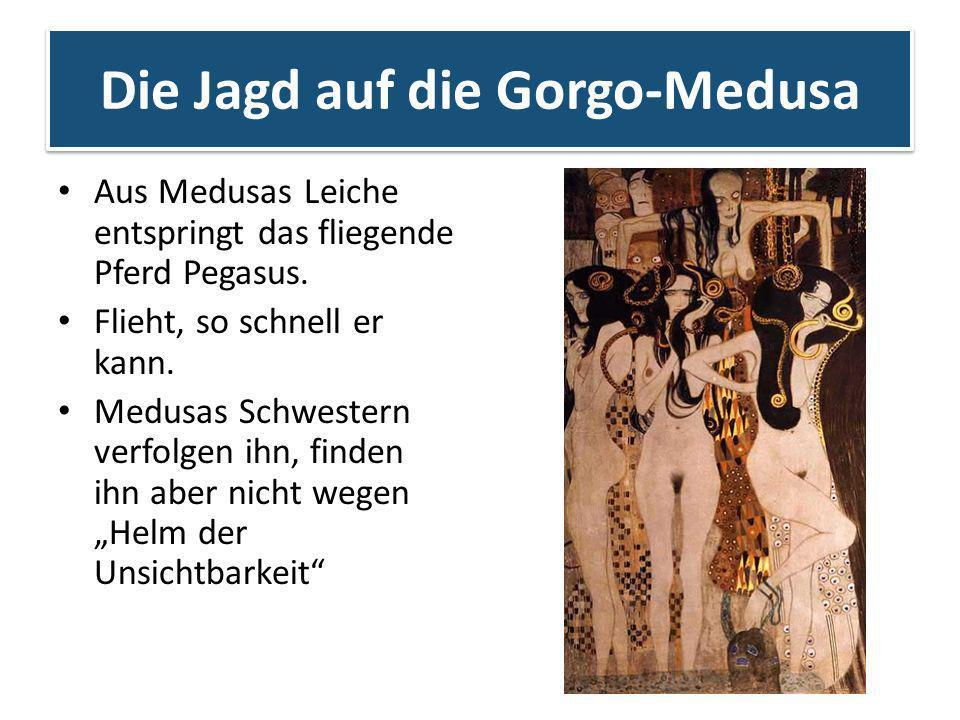 Die Jagd auf die Gorgo-Medusa Aus Medusas Leiche entspringt das fliegende Pferd Pegasus. Flieht, so schnell er kann. Medusas Schwestern verfolgen ihn,