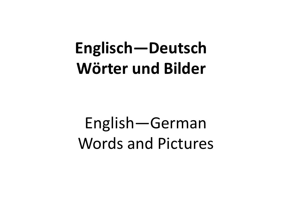 EnglischDeutsch Wӧrter und Bilder EnglishGerman Words and Pictures