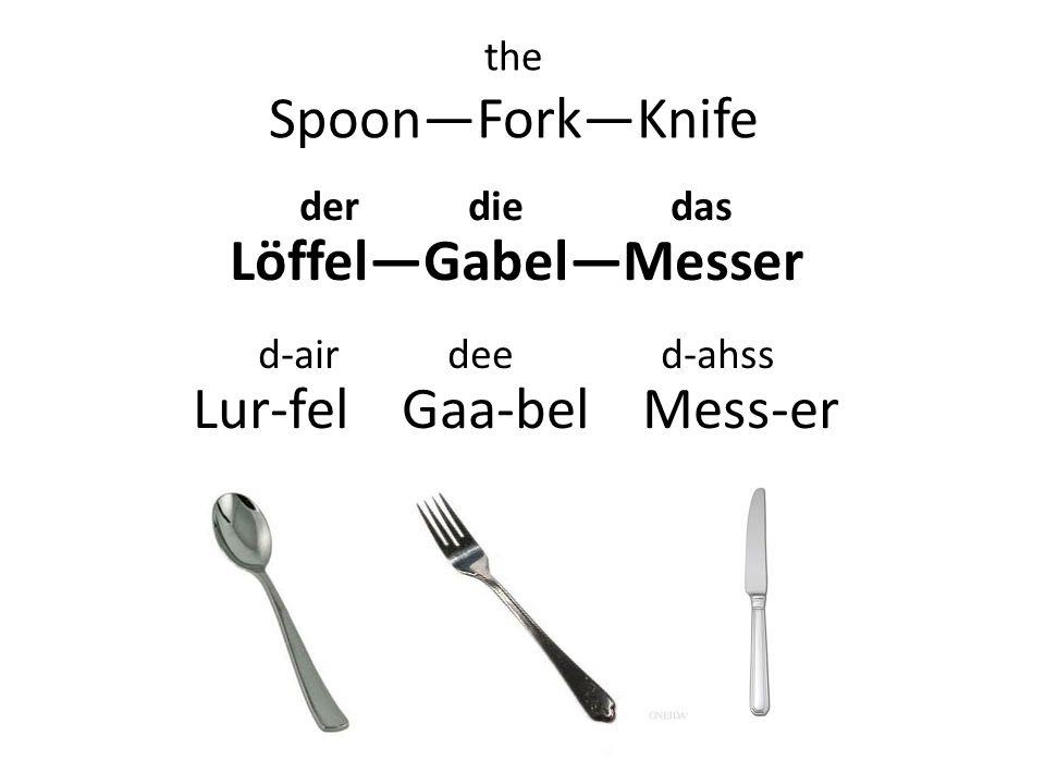 the SpoonForkKnife der die das LӧffelGabelMesser d-air dee d-ahss Lur-fel Gaa-bel Mess-er