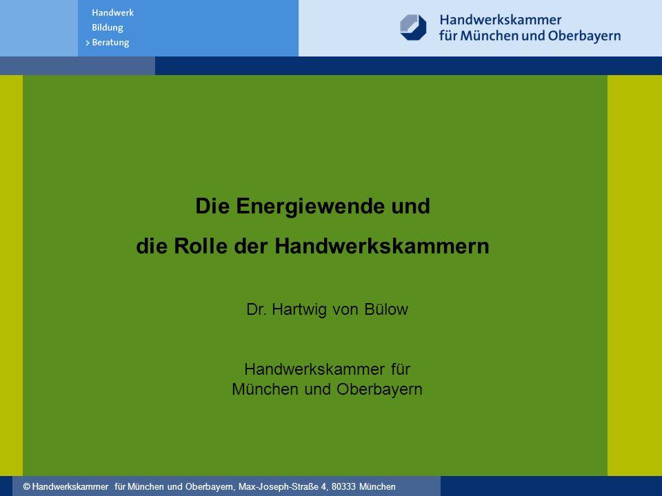 © Handwerkskammer für München und Oberbayern, Max-Joseph-Straße 4, 80333 München Die Energiewende und die Rolle der Handwerkskammern Dr.
