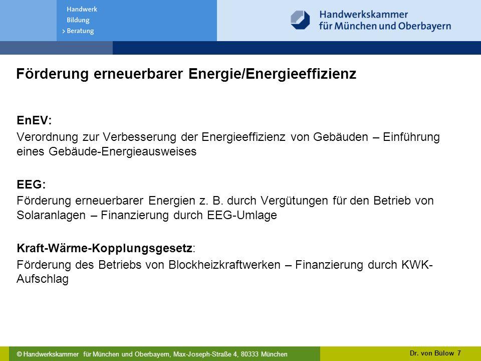 © Handwerkskammer für München und Oberbayern, Max-Joseph-Straße 4, 80333 München Förderung erneuerbarer Energie/Energieeffizienz EnEV: Verordnung zur Verbesserung der Energieeffizienz von Gebäuden – Einführung eines Gebäude-Energieausweises EEG: Förderung erneuerbarer Energien z.