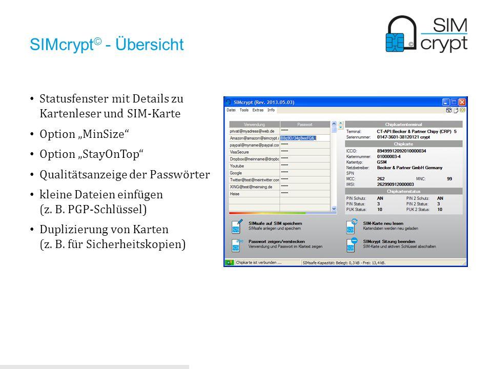 SIMcrypt © - Übersicht Statusfenster mit Details zu Kartenleser und SIM-Karte Option MinSize Option StayOnTop Qualitätsanzeige der Passwörter kleine D