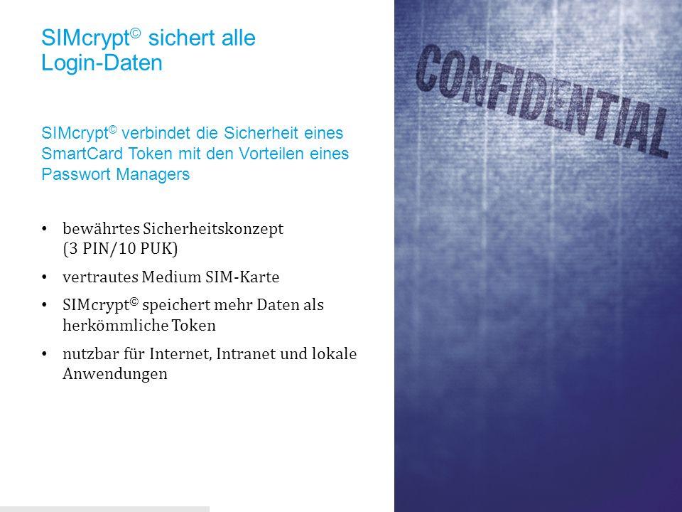 SIMcrypt © sichert alle Login-Daten SIMcrypt © verbindet die Sicherheit eines SmartCard Token mit den Vorteilen eines Passwort Managers bewährtes Sich