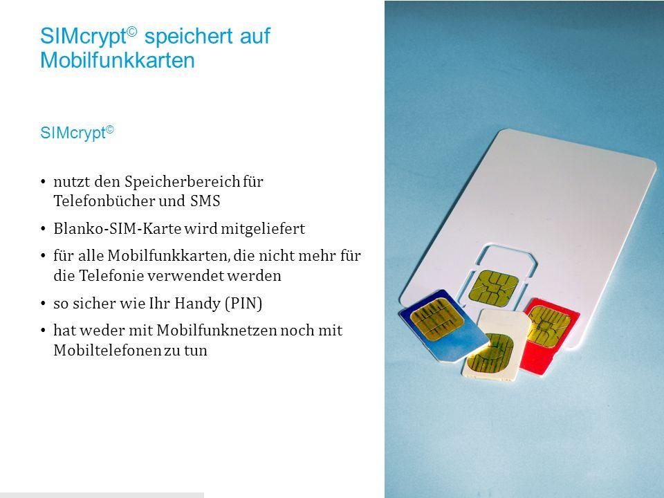 SIMcrypt © speichert auf Mobilfunkkarten SIMcrypt © nutzt den Speicherbereich für Telefonbücher und SMS Blanko-SIM-Karte wird mitgeliefert für alle Mo